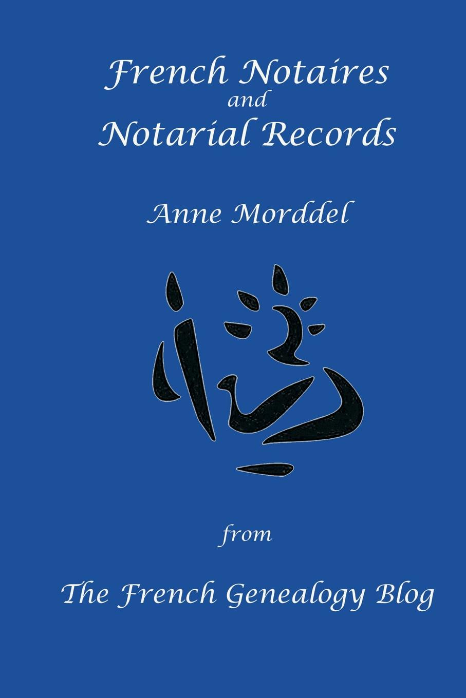Anne Morddel French Notaires and Notarial Records from The French Genealogy Blog marsha peterson maass fundamentals of genealogy basics for everyone