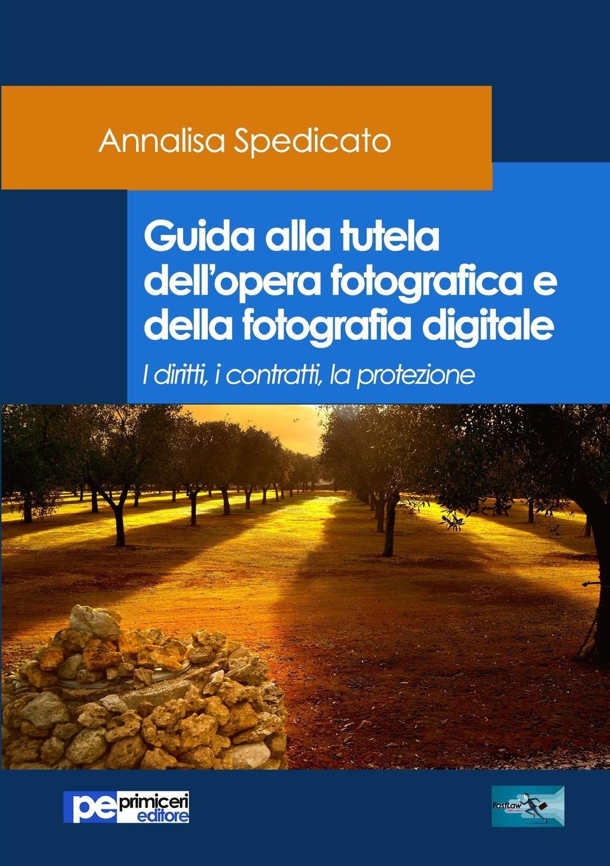 Фото - Annalisa Spedicato Guida alla tutela dell.opera fotografica e della fotografia digitale annalisa annalisa an047awhxt74