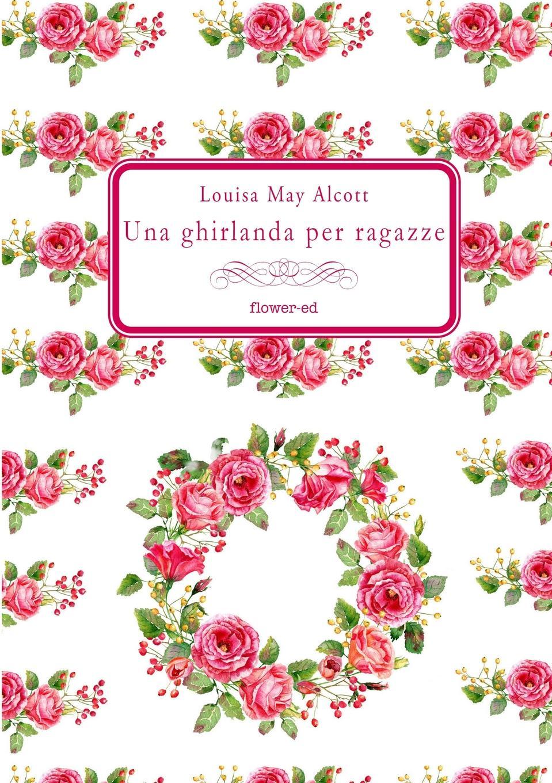 Louisa May Alcott Una ghirlanda per ragazze недорго, оригинальная цена