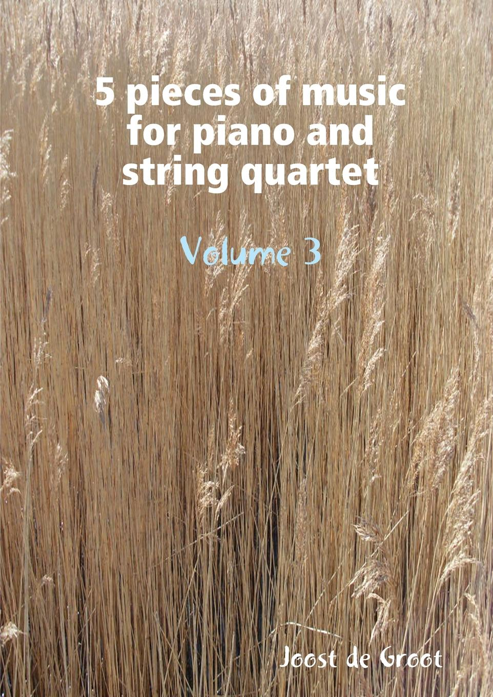Joost de Groot 5 pieces of music for piano and string quartet Volume 3 5 pieces lot p3020l to220