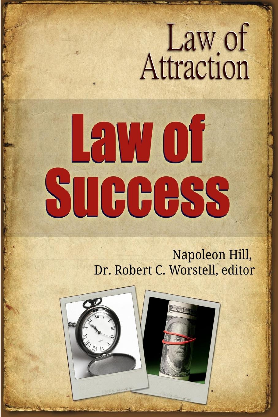 editor Dr. Robert C. Worstell, Napoleon Hill Law of Success - Law of Attraction aaron hill the circle blueprint decoding the conscious and unconscious factors that determine your success