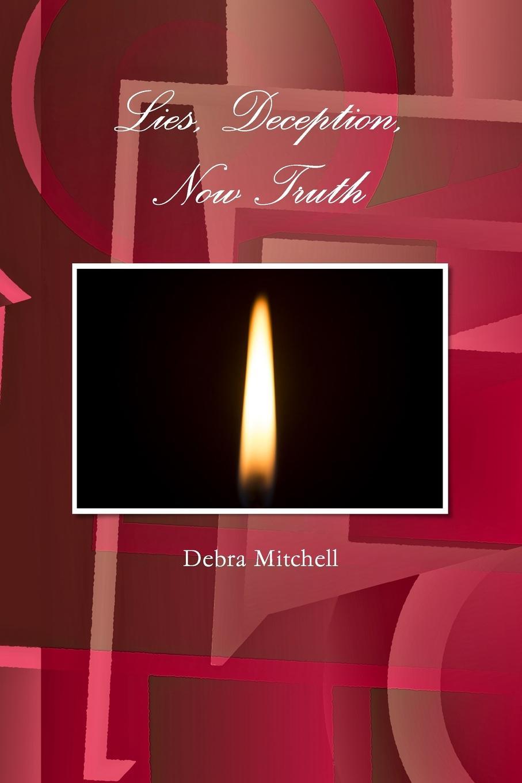 Debra Mitchell Lies, Deception, Now Truth