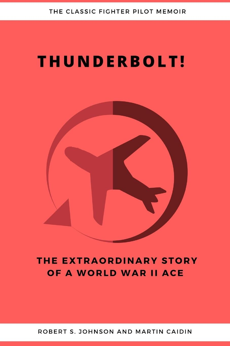 где купить Robert S. Johnson, Martin Caidin Thunderbolt. The Extraordinary Story of a World War II Ace дешево