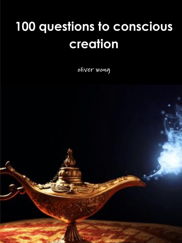где купить oliver wong 100 questions to conscious creation по лучшей цене