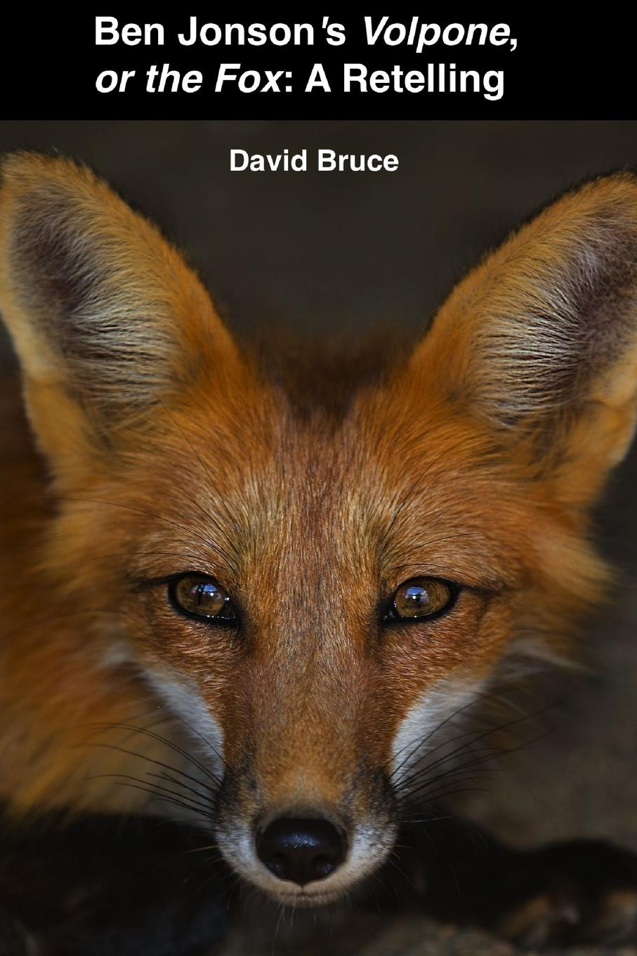 David Bruce Ben JonsonOs Volpone, or the Fox. A Retelling walter riggans yeshua ben david