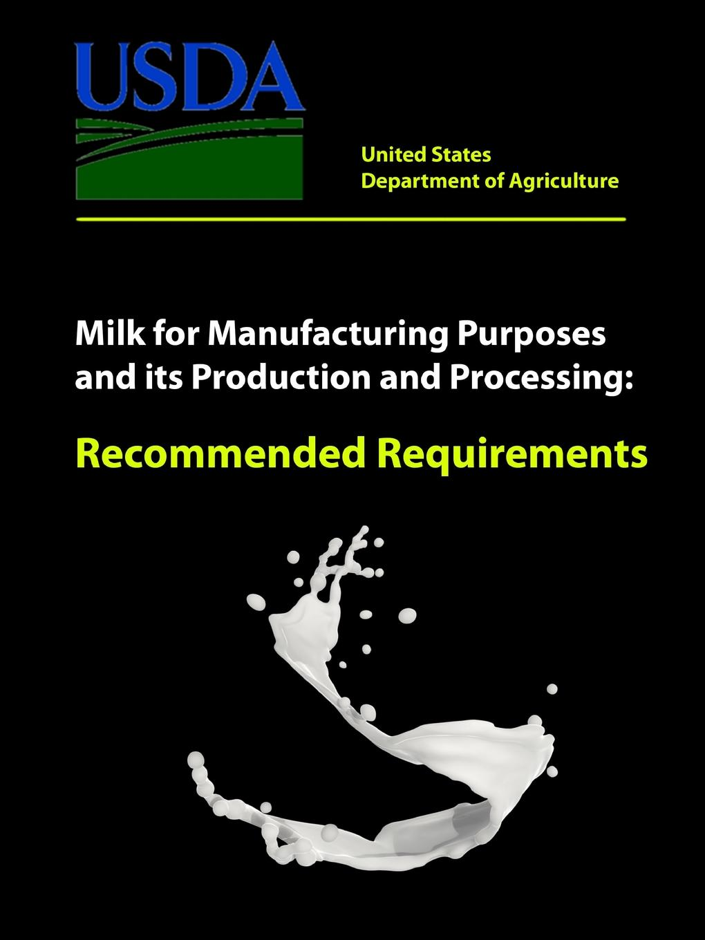 United States Department of Agriculture Milk for Manufacturing Purposes and its Production and Processing - Recommended Requirements peter jong de sustainable dairy production