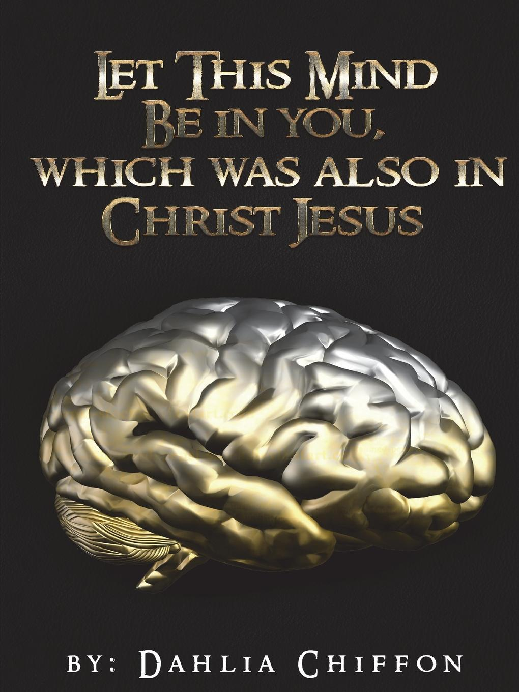 Dahlia Chiffon The Mental Battle. Let This Mind Be In You, Which Was Also In Christ Jesus change your mind change your life