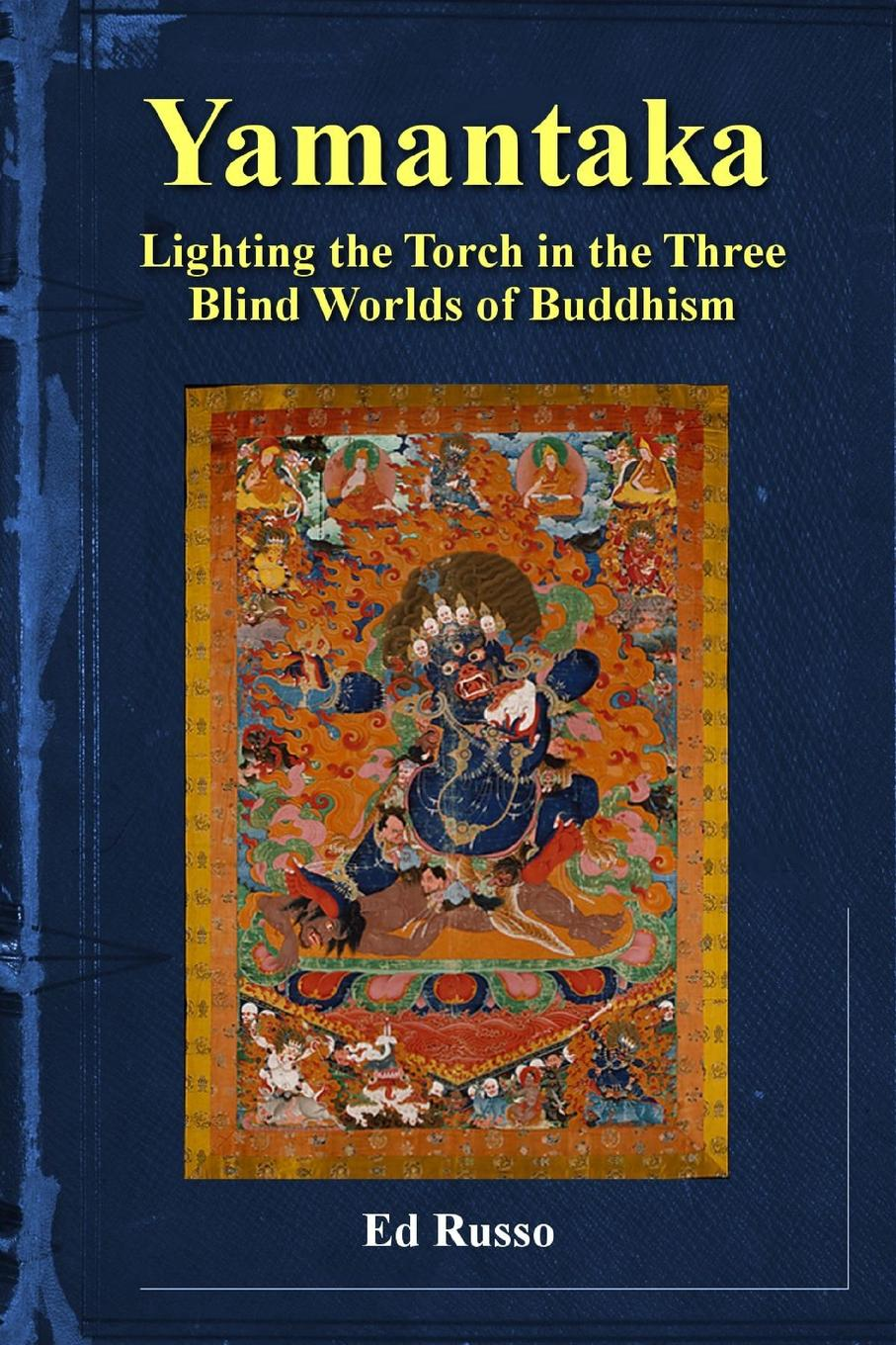 Ed Russo Yamantaka. Lighting the Torch in the Three Worlds of Buddhism цены