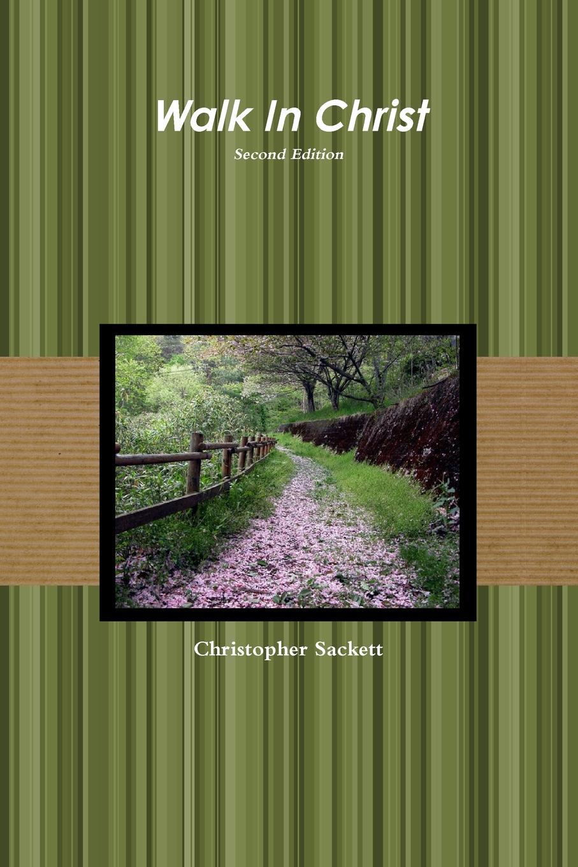 Christopher Sackett Walk In Christ Second Edition christopher sackett walk in christ second edition