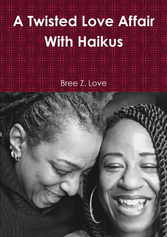 Bree Z Love A Twisted Love Affair With Haikus