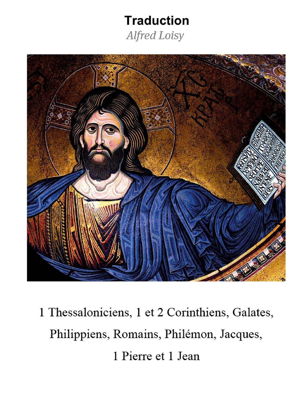 Alfred Loisy 1 Thessaloniciens, et 2 Corinthiens, Galates, Philippiens, Romains, Philemon, Jacques, Pierre Jean