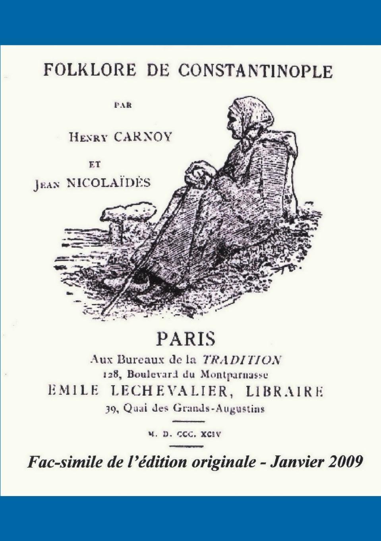 Henry Carnoy, Jean Nicolaïdes FOLKLORE DE CONSTANTINOPLE jean phillipe graffenauer topographie physique et medicale de la ville de strasbourg