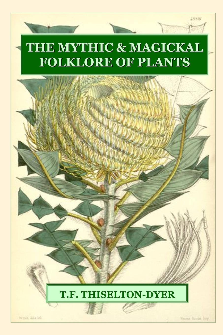 T. F. Thiselton-Dyer The Mythic . Magickal Folklore Of Plants недорго, оригинальная цена