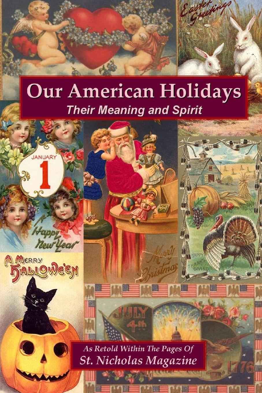 As Retold Within St. Nicholas Magazine Our American Holidays. Their Meaning and Spirit st george for england songs and plays for st george s day