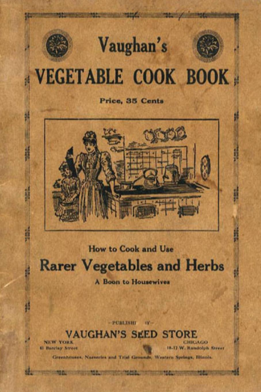 Vaughan's Seed Store Vaughan.s Vegetable Cook Book. How to Cook and Use Rarer Vegetables and Herbs kenneth norman cook from dark corners and dusty attics