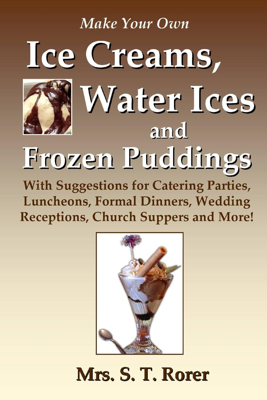 Make-Your-Own-Ice-Creams-Water-Ices-and-Frozen-Puddings-With-Suggestions-for-Catering-Parties-Luncheons-Formal-Dinners-Wedding-Receptions-Church-Suppe