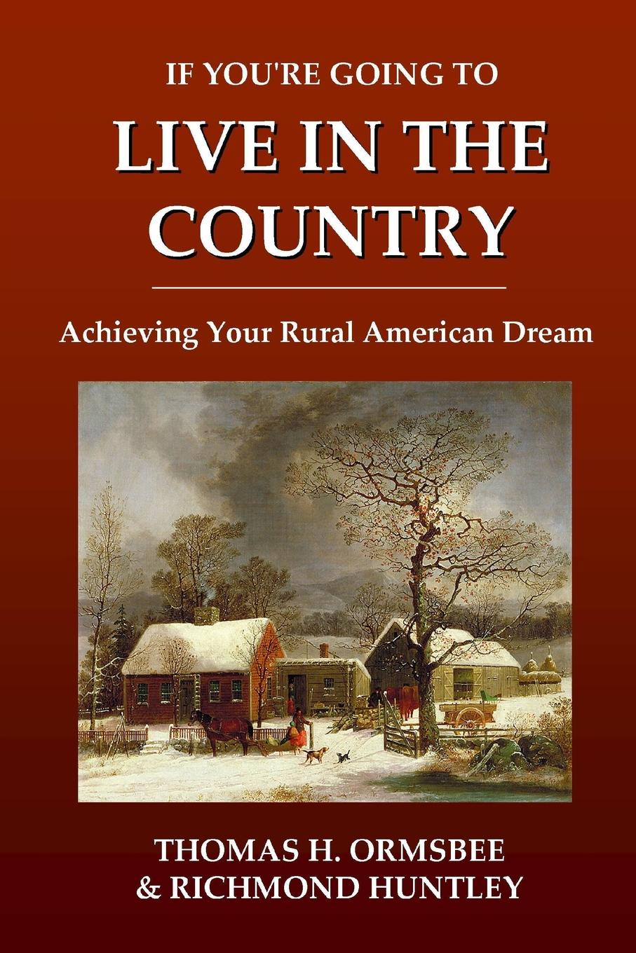 Thomas H. Ormsbee, Richmond Huntley If You.re Going to Live in the Country. Achieving Your Rural American Dream living in style country