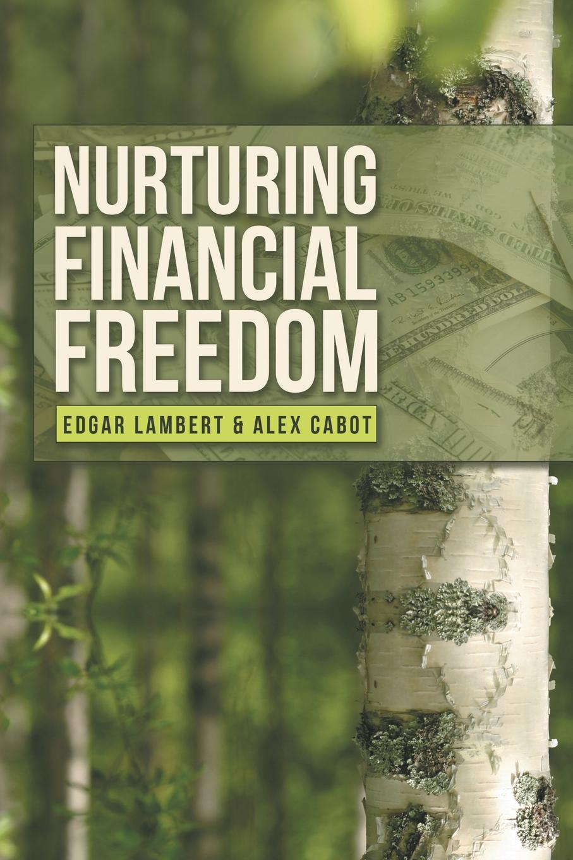 Edgar Lambert, Alex Cabot Nurturing Financial Freedom trish power super freedom create a worry free financial future in 6 steps