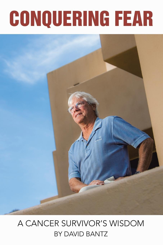 David A. Bantz Conquering Fear. A Cancer Survivor.s Wisdom david bowers understanding clinical papers