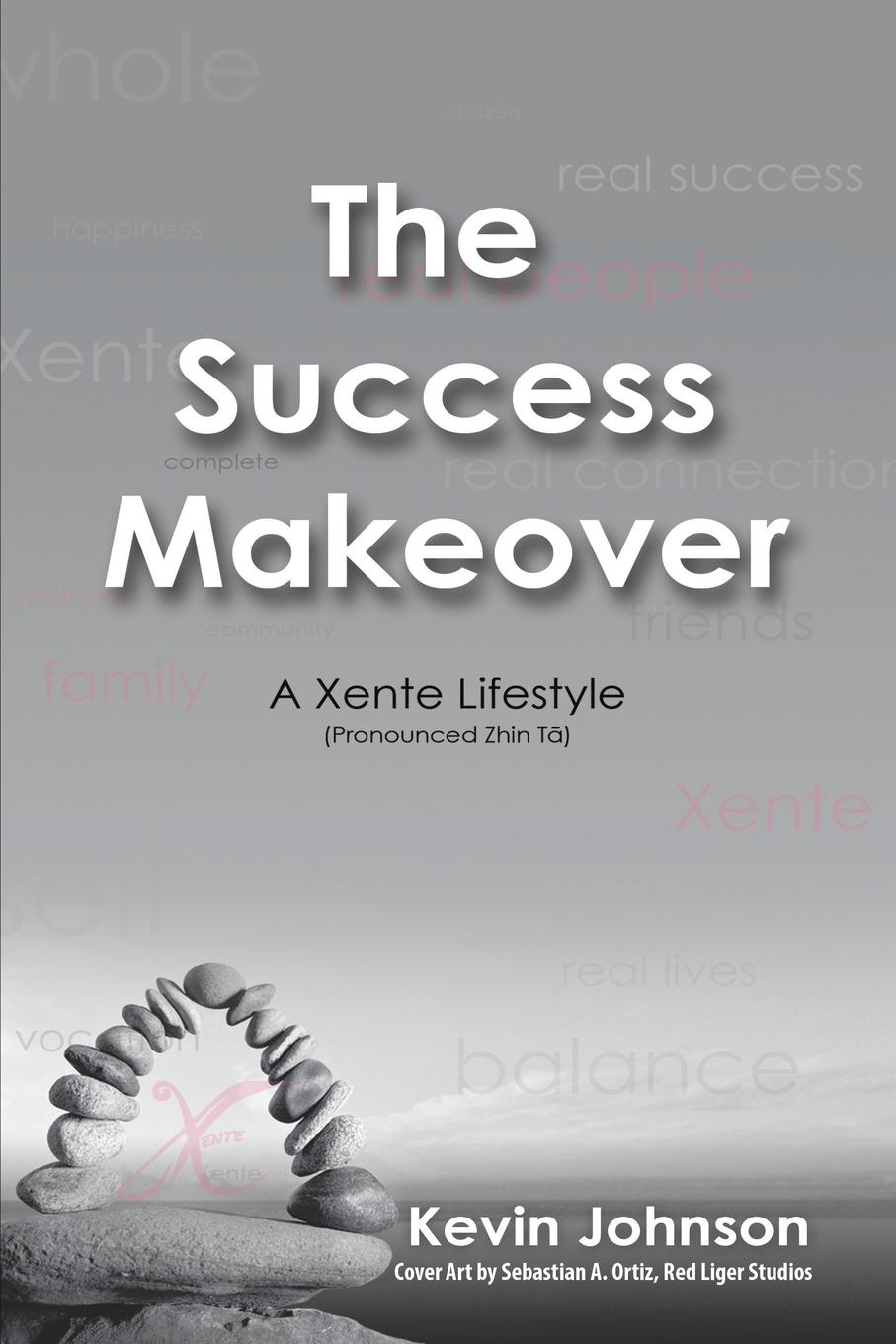 Kevin Johnson The Success Makeover. A Xente Lifestyle (Pronounced Zhin-T sandra archer johnson because of kathy
