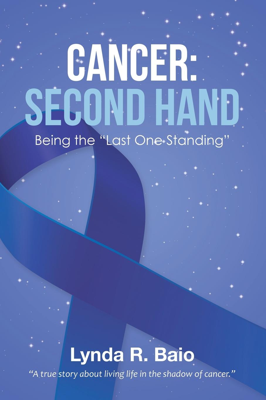 Lynda R. Baio Cancer. Second Hand: Being the Last One Standing y the last man book one