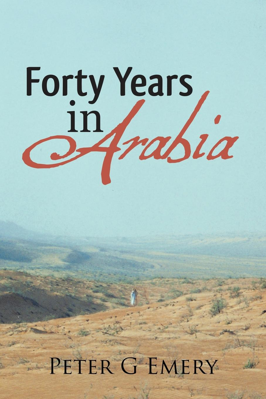 Peter G Emery Forty Years in Arabia vijay mahajan the arab world unbound tapping into the power of 350 million consumers