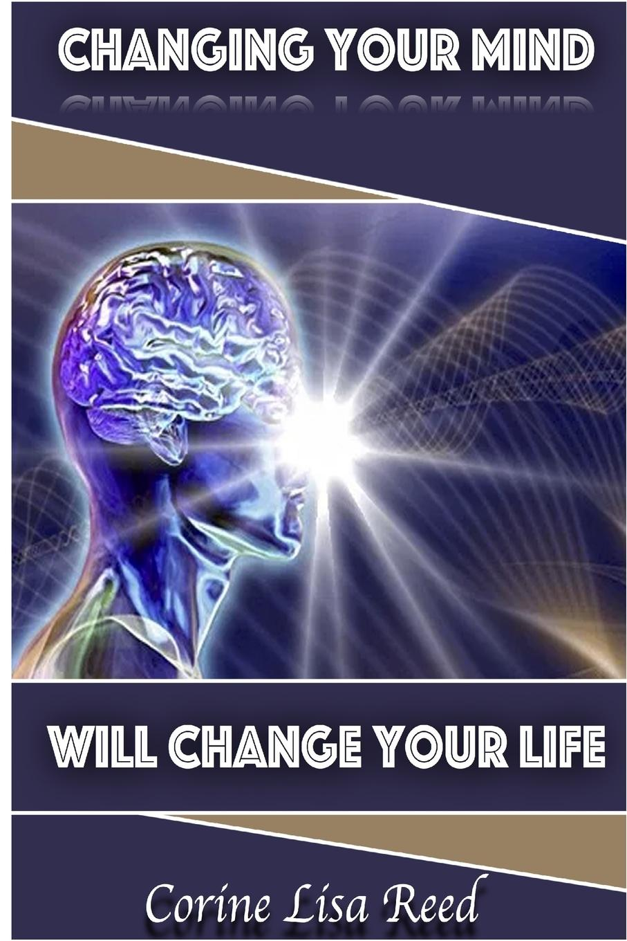 Corine Lisa Reed Changing Your Mind Will Change Your Life change your mind change your life