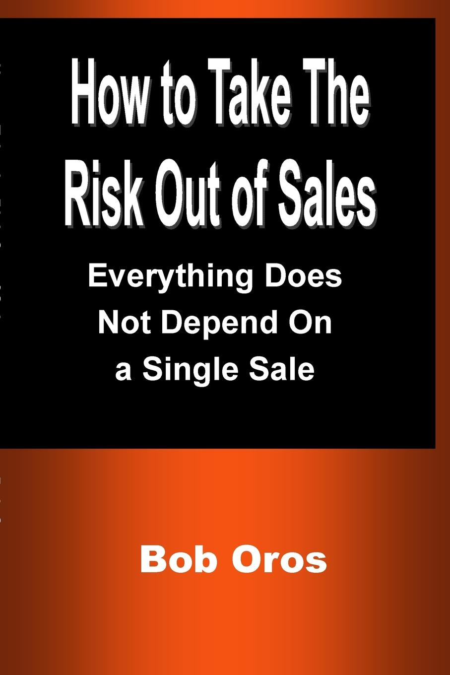 How to Take the Risk Out of Sales. Everything Does Not Depend On a Single Sale The risk that an insurance company takes on policyholder...