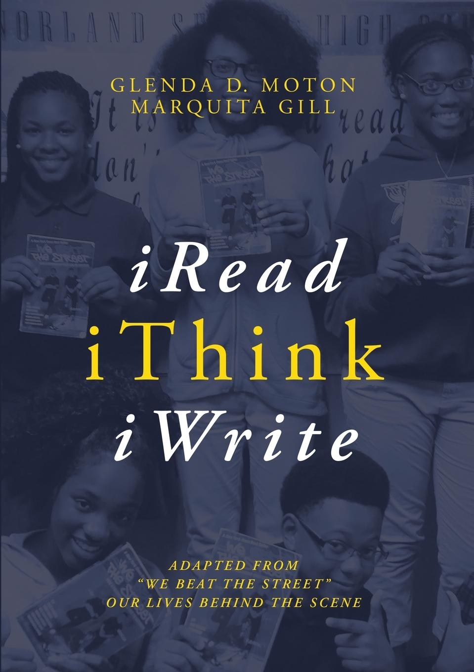 Glenda D Moton, Marquita Gill iRead, iThink, iWrite. Adapted from We Beat the Street Our Lives Behind the Scene silent weapon a street soldier novel