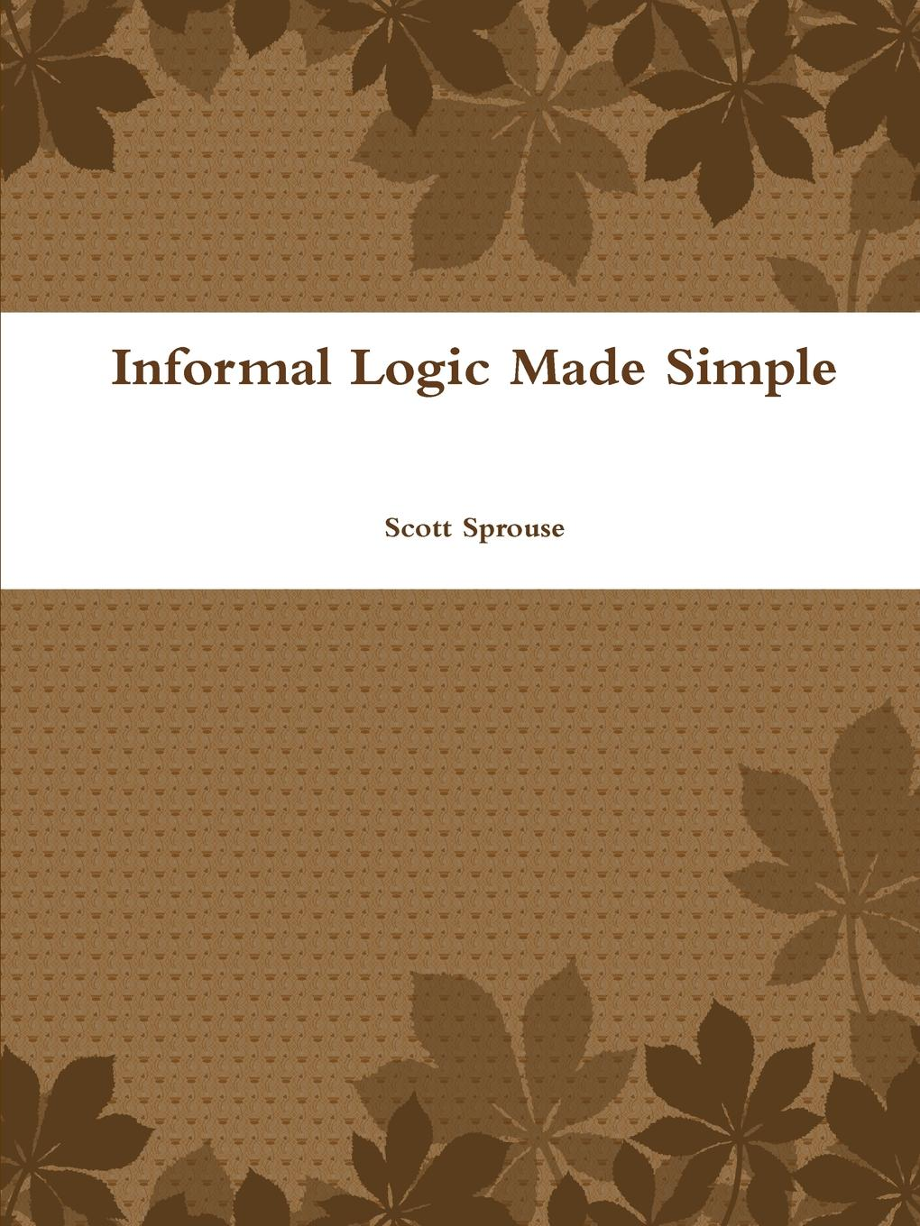 Scott Sprouse Informal Logic Made Simple scott pratt l logic inquiry argument and order