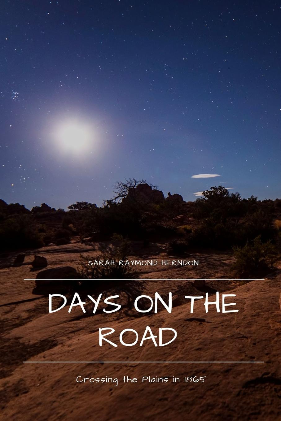 Sarah Raymond Herndon Days on the Road. Crossing the Plains in 1865 crossing the lines