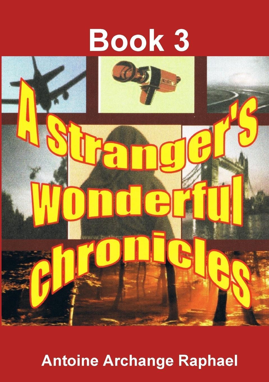 Antoine Archange Raphael A stranger.s wonderful chronicles; Book 3 a stranger in mirror