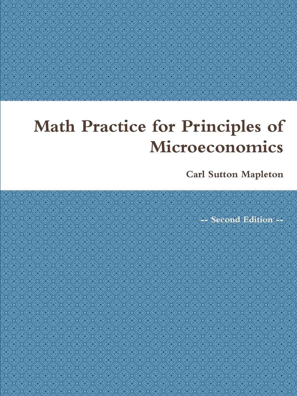 Carl Sutton Mapleton Math Practice for Principles of Microeconomics ma allen kuang amber geometry 1 001 practice problems for dummies free online practice