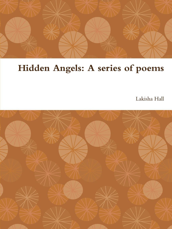 Lakisha Hall Hidden Angels. A series of poems a season of angels