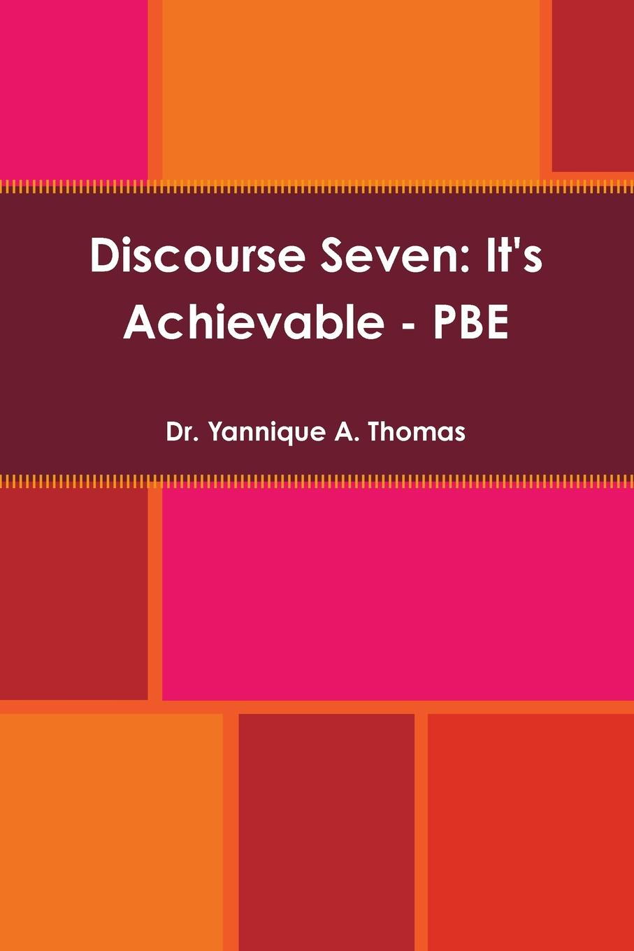 Dr. Yannique A. Thomas Discourse Seven. It.s Achievable - PBE недорго, оригинальная цена