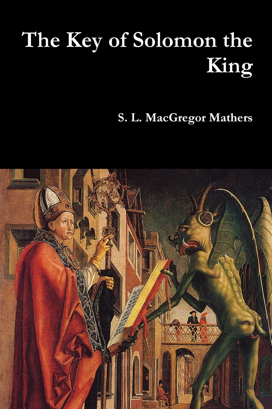 S. L. MacGregor Mathers The Key of Solomon the King mary angeline hallock the child s history of king solomon