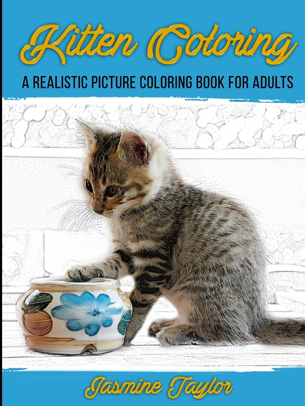 Jasmine Taylor Kitten Coloring. A Realistic Picture Coloring Book for Adults jasmine taylor puppy coloring a realistic picture coloring book for adults