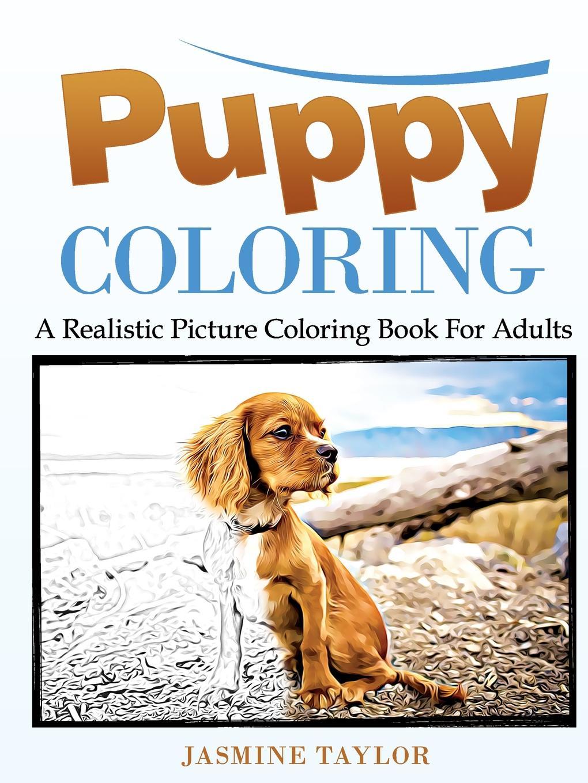 Jasmine Taylor Puppy Coloring. A Realistic Picture Coloring Book for Adults jasmine taylor puppy coloring a realistic picture coloring book for adults