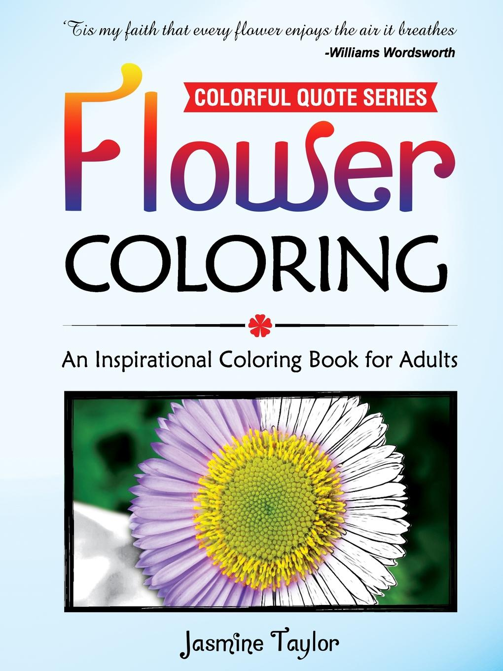Jasmine Taylor Flower Coloring. An Inspirational Coloring Book for Adults jasmine taylor flower coloring an inspirational coloring book for adults