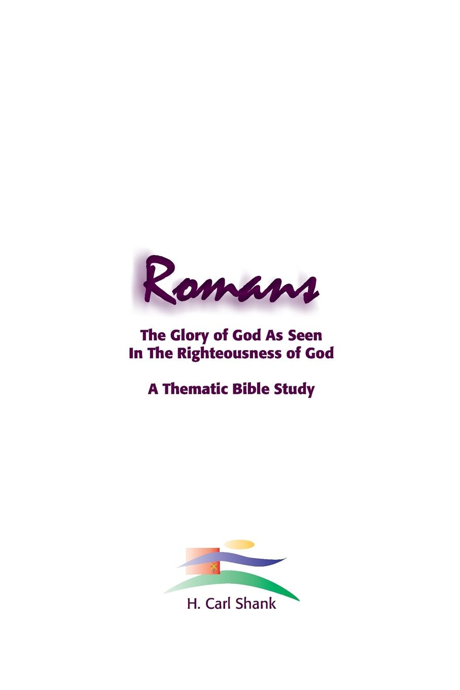 Carl Shank Romans. The Glory of God As Seen in the Righteousness of God james c miller the obedience of faith the eschatological people of god and the purpose of romans