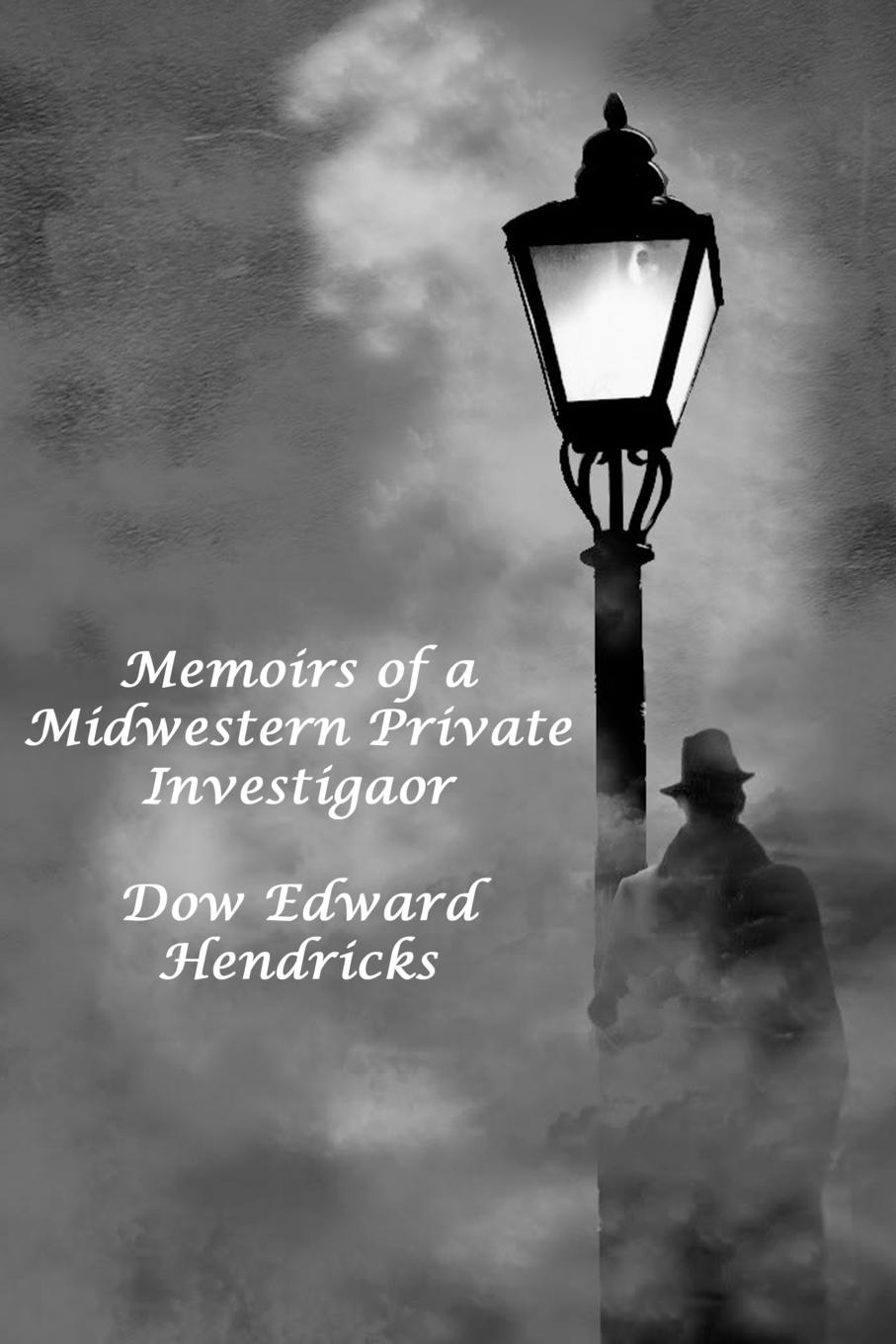 Dow Edward Hendricks Memoirs of a Midwestern Private Investiator jennifer keeler michelle jones private investigator