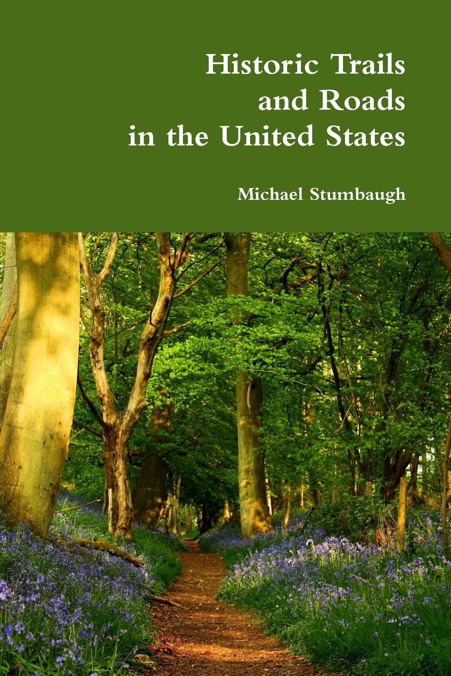 Michael Stumbaugh Historic Trails and Roads in the United States вовка добрая душа