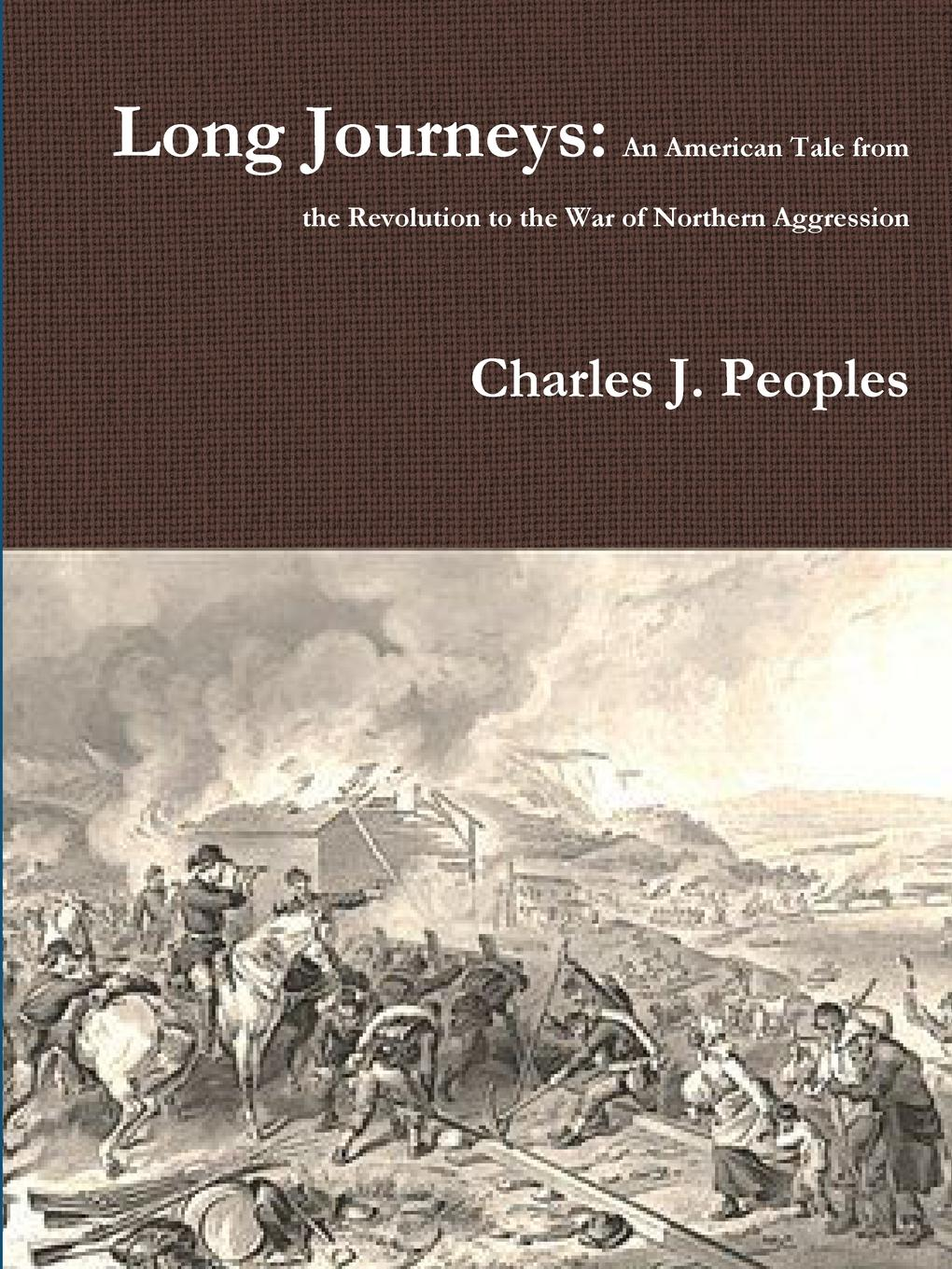 Charles Peoples Long Journeys. An American Tale from the Revolution to the War of Northern Aggression the conde nast traveler book of unforgettable journeys