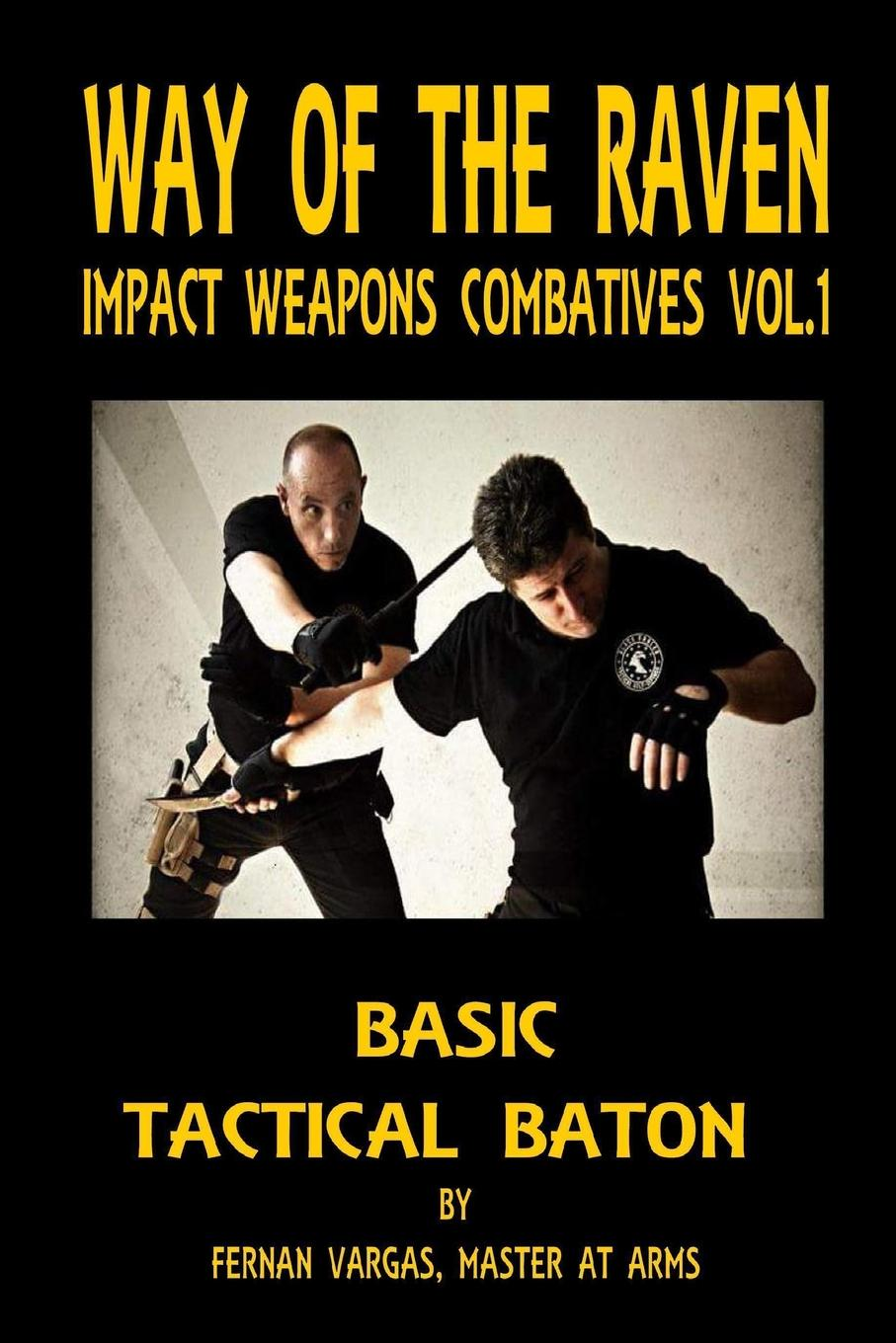 Fernan Vargas Way of the Raven Impact Weapons Volume One. Basic Tactical Baton weapons of fitness