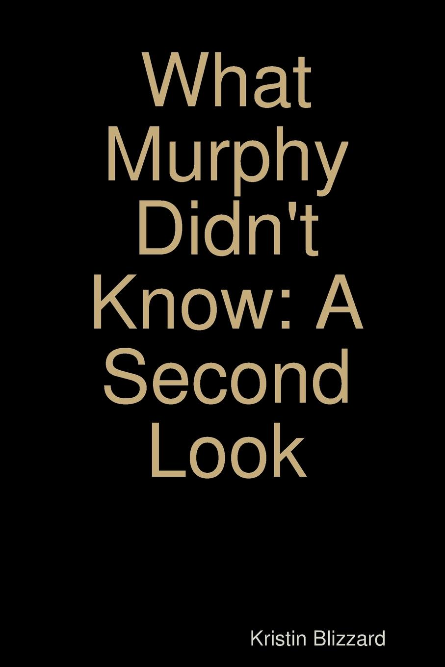 Kristin Blizzard What Murphy Didn.t Know. A Second Look terry murphy weible life in rewind