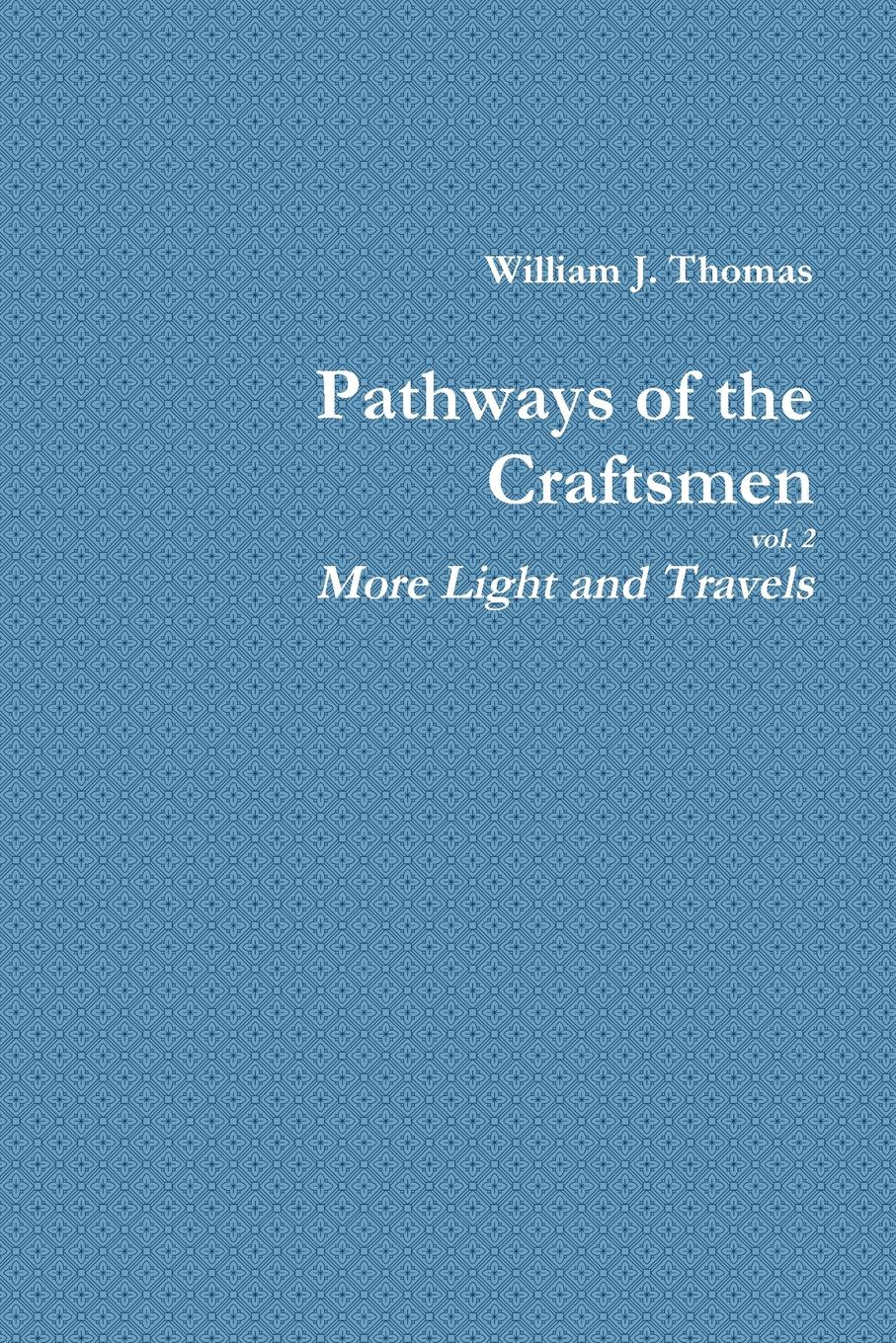 William Thomas Pathways of the Craftsmen, vol. 2 - More Light and Travels цена и фото