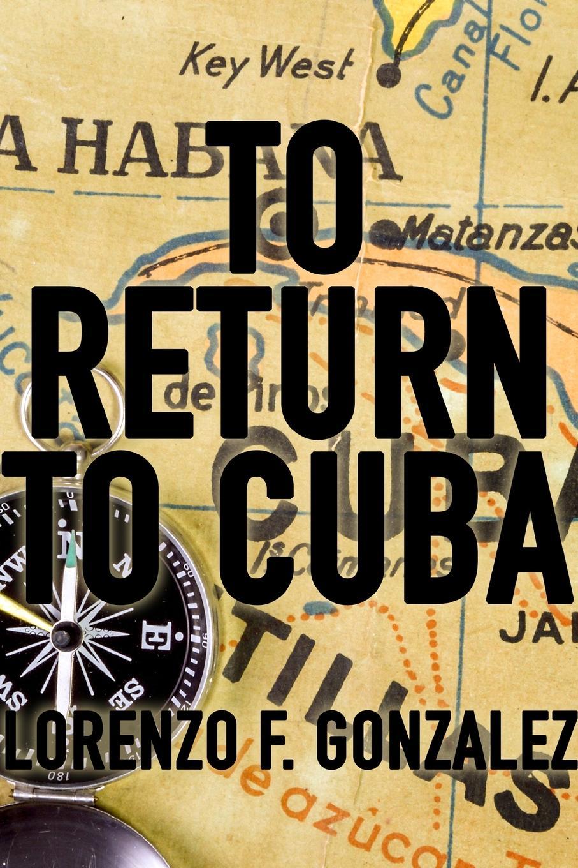 цена Lorenzo F. Gonzalez To Return to Cuba в интернет-магазинах