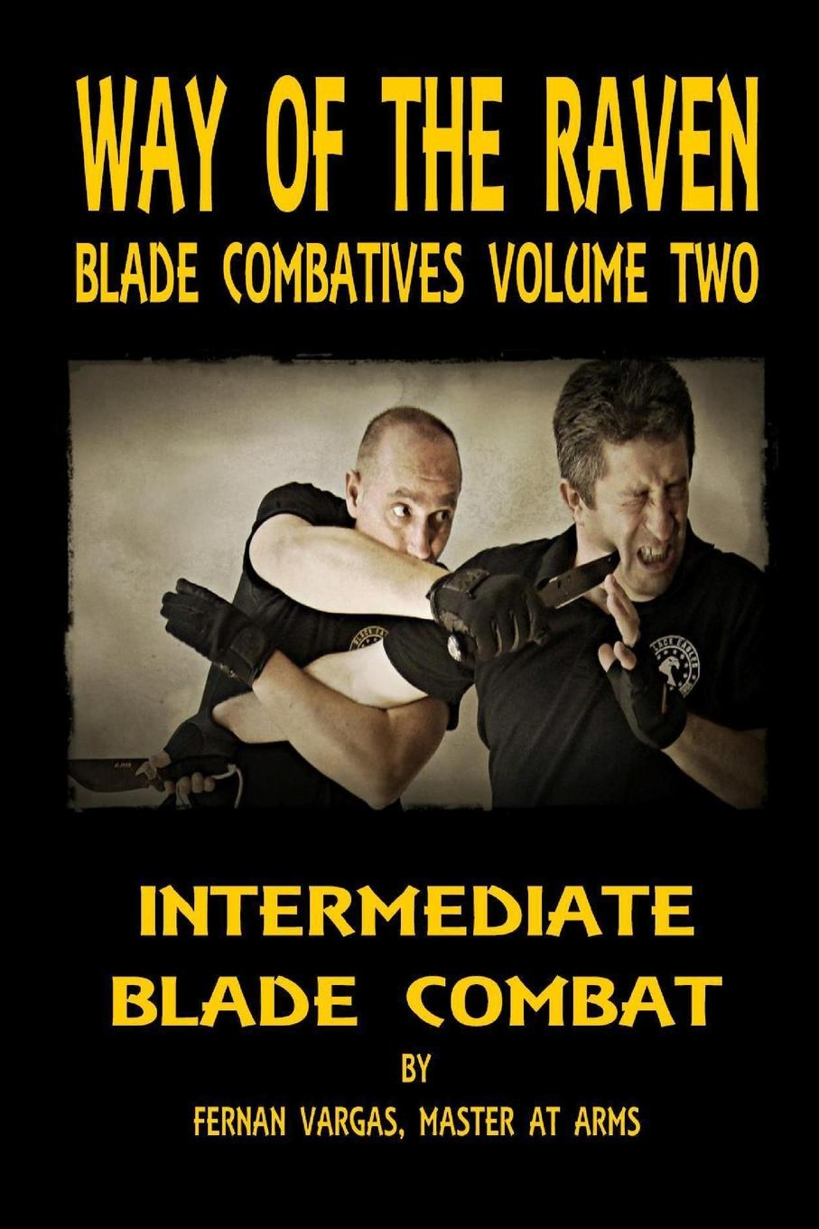 Fernan Vargas Way of the Raven Blade Combatives. Intermediate Blade Combat fernan vargas joseph truncale surviving the active killer