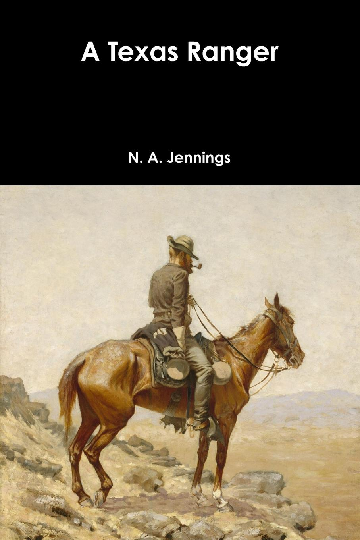 N. A. Jennings A Texas Ranger ]make mine bad boy a deep in the heart of texas