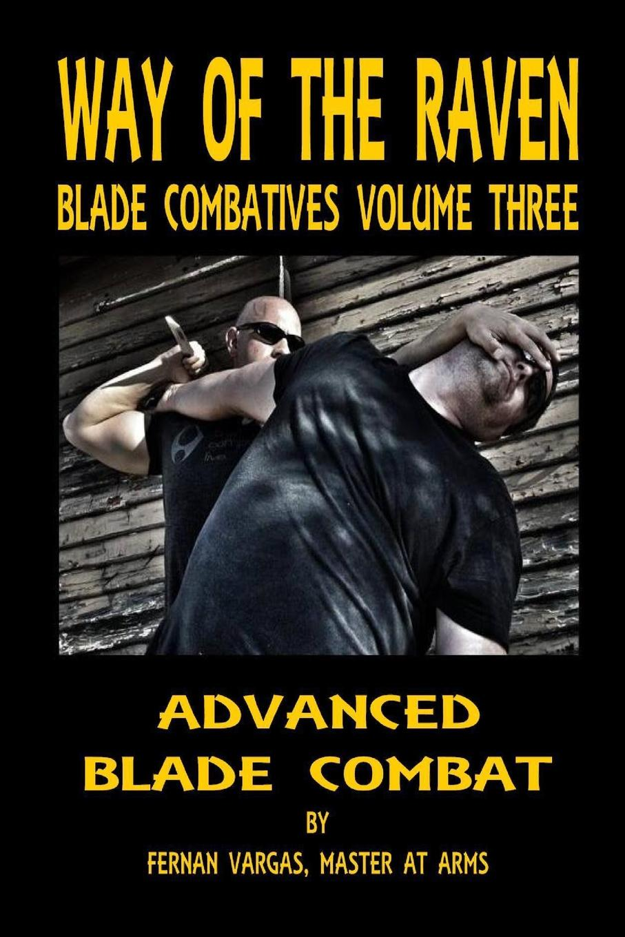 Fernan Vargas Way of the Raven Blade Combatives Volume 3. Advanced Blade Combat fernan vargas joseph truncale surviving the active killer